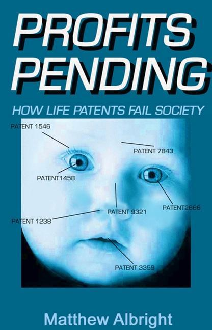 Profits Pending: How Life Patents Represent the Biggest Swindle of the 21st Century als Taschenbuch
