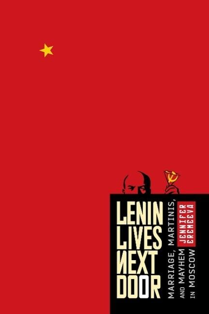 Lenin Lives Next Door: Marriage, Martinis, and Mayhem in Moscow als Buch (gebunden)