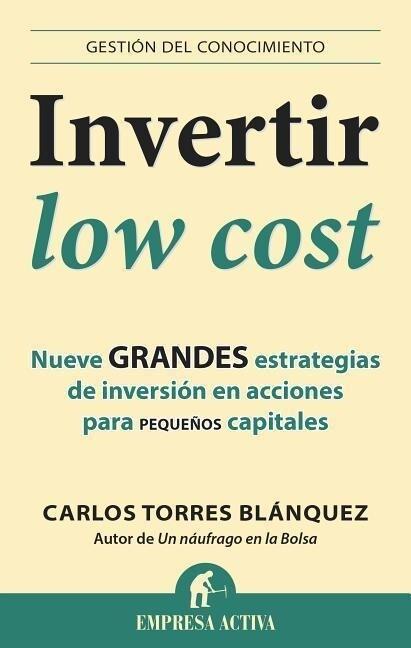 Invertir Low Cost: Nueve Grandes Estrategias de Inversion en Acciones Para Pequenos Capitales = Low Cost Invest als Taschenbuch
