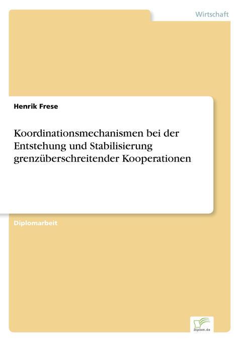 Koordinationsmechanismen bei der Entstehung und Stabilisierung grenzüberschreitender Kooperationen als Buch (gebunden)
