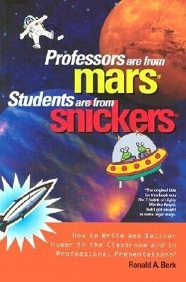 Professors Are from Mars(r), Students Are from Snickers(r): How to Write and Deliver Humor in the Classroom and in Professional Presentations als Taschenbuch