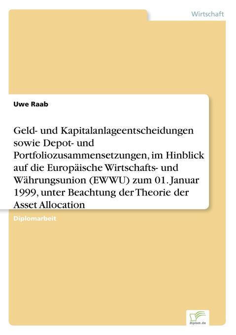 Geld- und Kapitalanlageentscheidungen sowie Depot- und Portfoliozusammensetzungen, im Hinblick auf die Europäische Wirtschafts- und Währungsunion (EWWU) zum 01. Januar 1999, unter Beachtung der Theorie der Asset Allocation als Buch (gebunden)