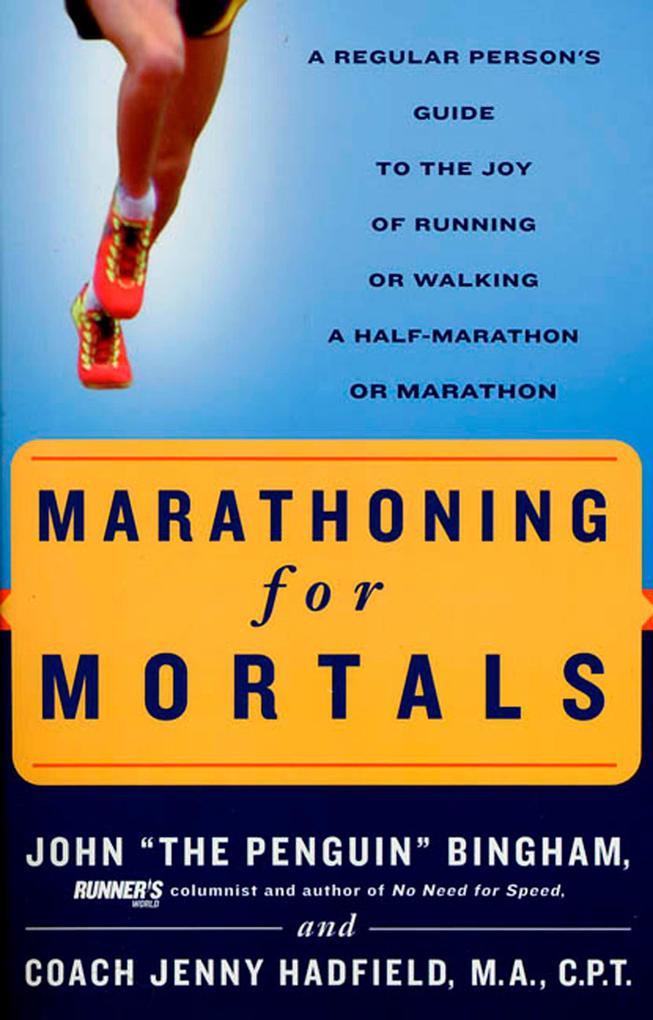 Marathoning for Mortals: A Regular Person's Guide to the Joy of Running or Walking a Half-Marathon or Marathon als Taschenbuch