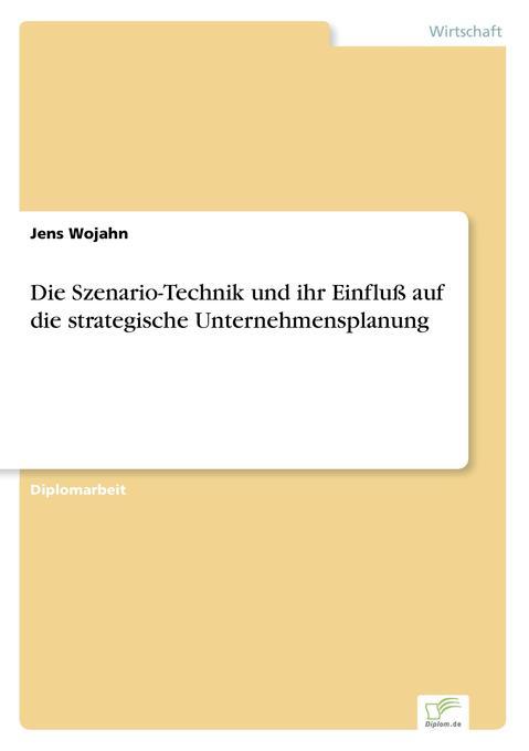 Die Szenario-Technik und ihr Einfluß auf die strategische Unternehmensplanung als Buch (gebunden)
