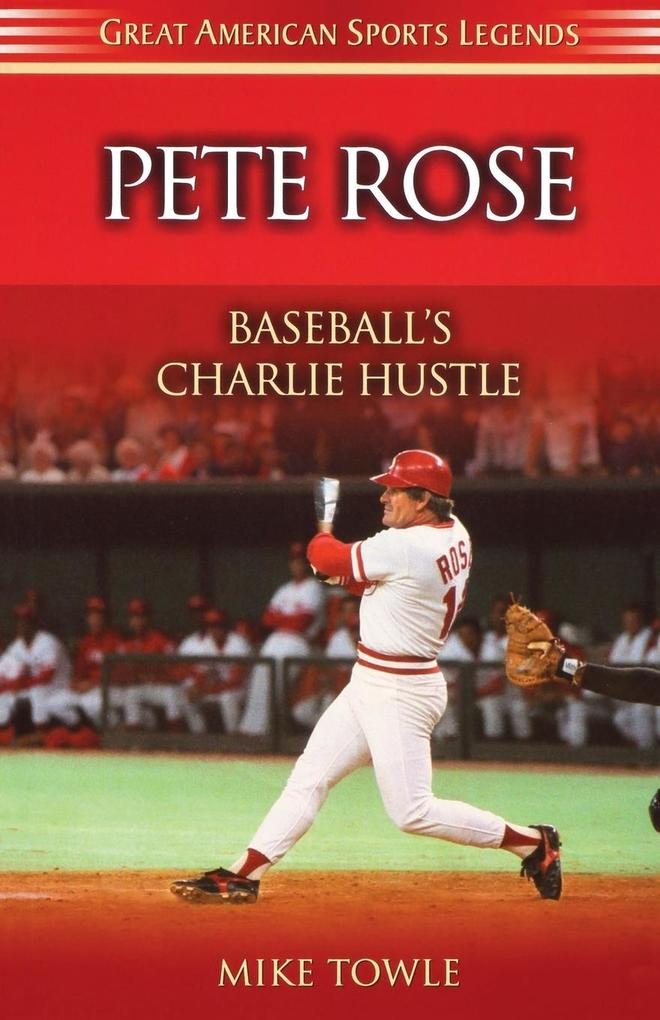 Pete Rose: Baseball's Charlie Hustle als Taschenbuch