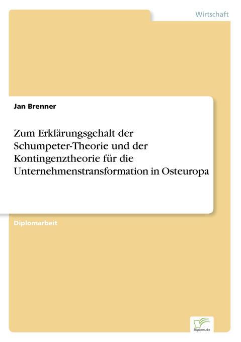 Zum Erklärungsgehalt der Schumpeter-Theorie und der Kontingenztheorie für die Unternehmenstransformation in Osteuropa als Buch (gebunden)