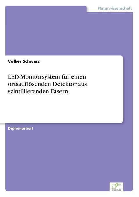 LED-Monitorsystem für einen ortsauflösenden Detektor aus szintillierenden Fasern als Buch (gebunden)