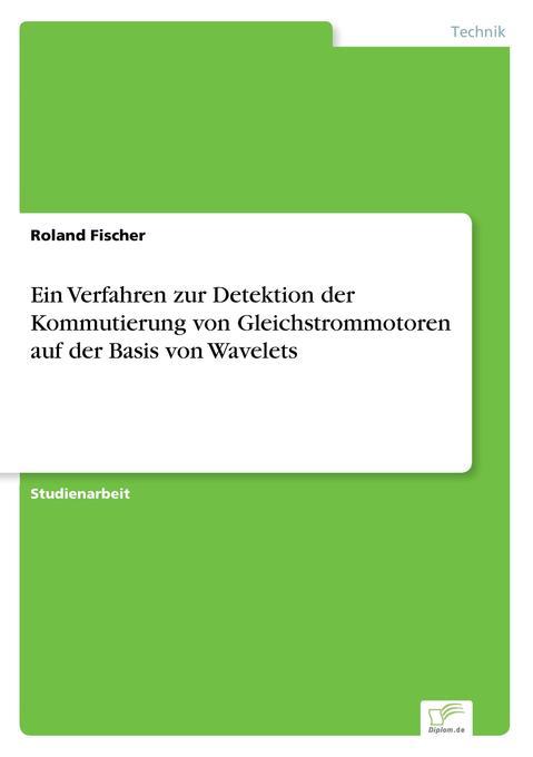 Ein Verfahren zur Detektion der Kommutierung von Gleichstrommotoren auf der Basis von Wavelets als Buch (gebunden)