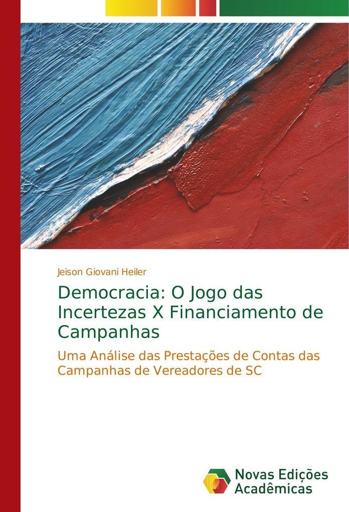 Democracia: O Jogo das Incertezas X Financiamento de Campanhas als Buch (gebunden)