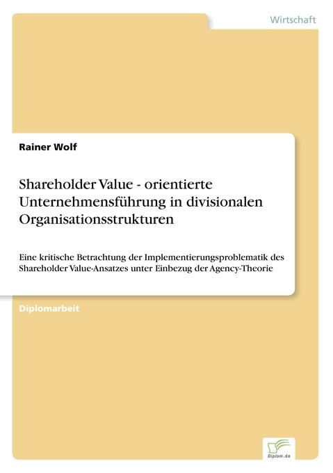 Shareholder Value - orientierte Unternehmensführung in divisionalen Organisationsstrukturen als Buch (gebunden)