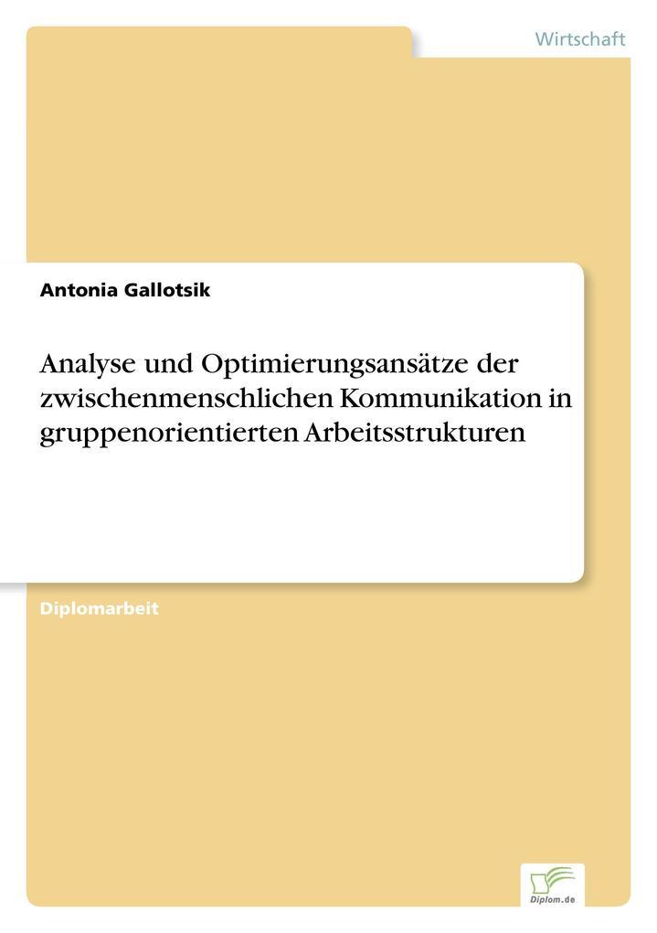 Analyse und Optimierungsansätze der zwischenmenschlichen Kommunikation in gruppenorientierten Arbeitsstrukturen als Buch (gebunden)