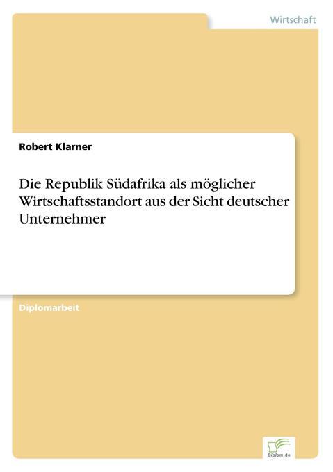Die Republik Südafrika als möglicher Wirtschaftsstandort aus der Sicht deutscher Unternehmer als Buch (gebunden)