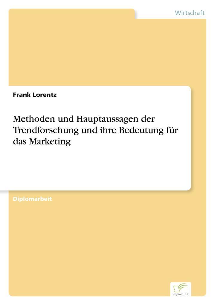Methoden und Hauptaussagen der Trendforschung und ihre Bedeutung für das Marketing als Buch (gebunden)