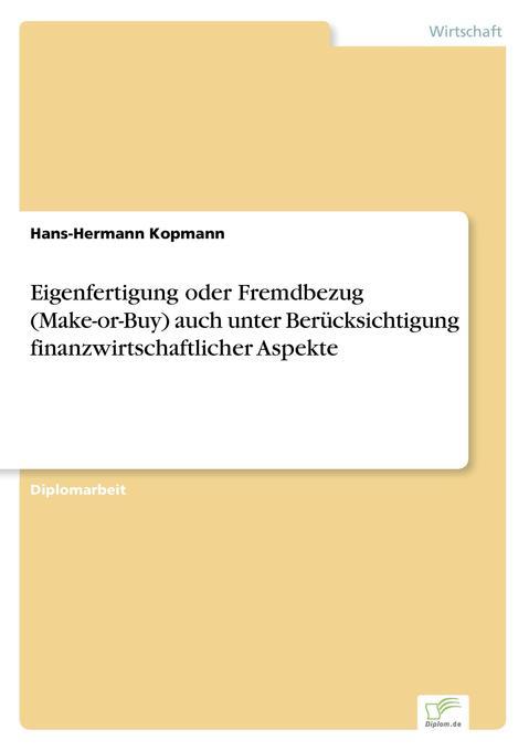 Eigenfertigung oder Fremdbezug (Make-or-Buy) auch unter Berücksichtigung finanzwirtschaftlicher Aspekte als Buch (gebunden)