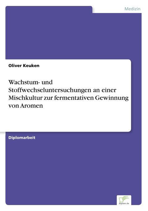 Wachstum- und Stoffwechseluntersuchungen an einer Mischkultur zur fermentativen Gewinnung von Aromen als Buch (gebunden)