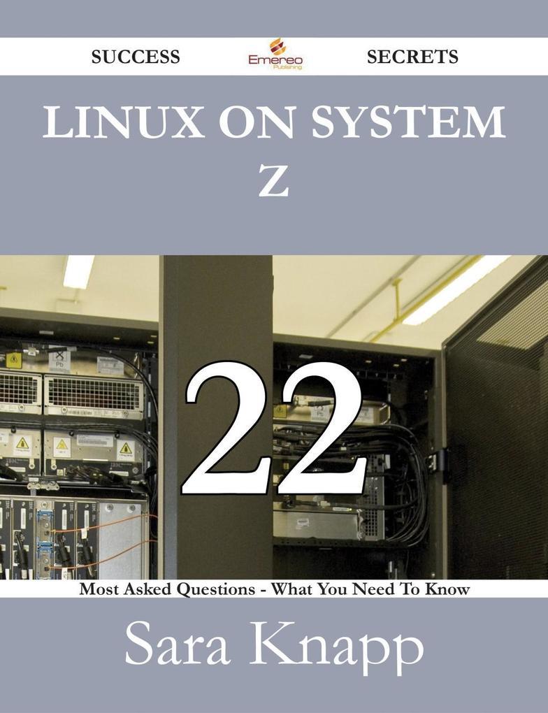 Linux on System z 22 Success Secrets - 22 Most ...