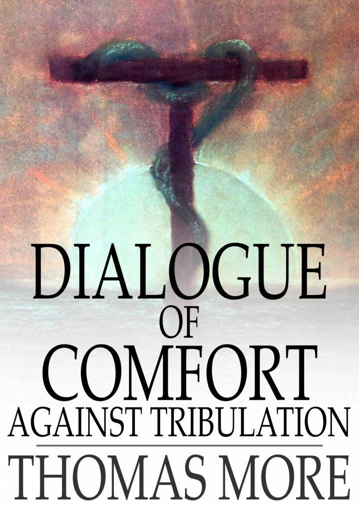 Dialogue of Comfort Against Tribulation als eBook epub