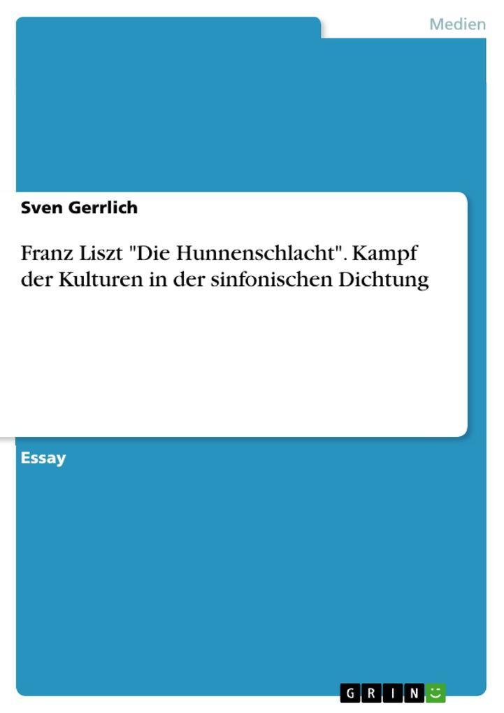 """Franz Liszt """"Die Hunnenschlacht"""". Kampf der Kulturen in der sinfonischen Dichtung als eBook pdf"""