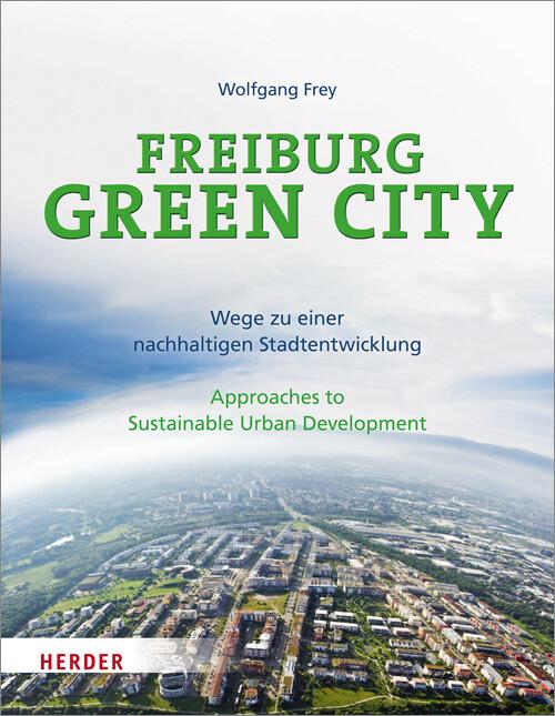 Freiburg Green City als Buch von Wolfgang Frey