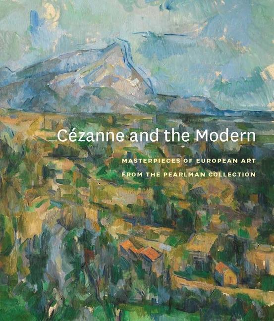 Cézanne and the Modern - Masterpieces of European Art from the Pearlman Collection als Buch (gebunden)