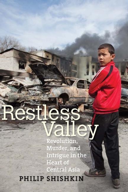 Restless Valley - Revolution, Murder and Intrigue in the Heart of Central Asia als Buch (gebunden)