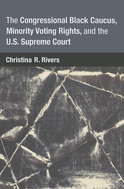 The Congressional Black Caucus, Minority Voting Rights, and the U.S. Supreme Court als Taschenbuch