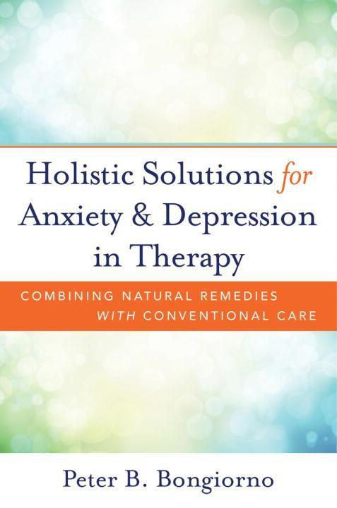 Holistic Solutions for Anxiety & Depression in Therapy: Combining Natural Remedies with Conventional Care als Buch (gebunden)