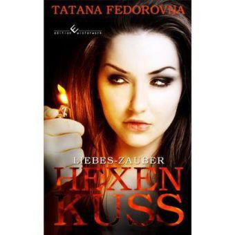 Hexen Kuss - Liebes-Zauber: Leidenschaft des Blutes als Buch (gebunden)
