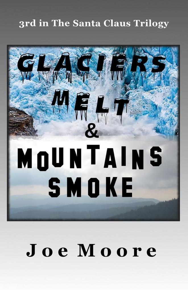 Glaciers Melt & Mountains Smoke als Taschenbuch
