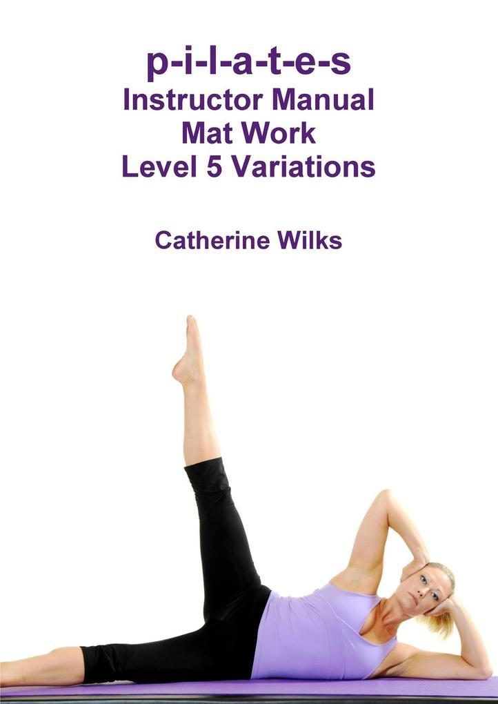 p-i-l-a-t-e-s Instructor Manual Mat Work Level 5 Variations als Buch (gebunden)