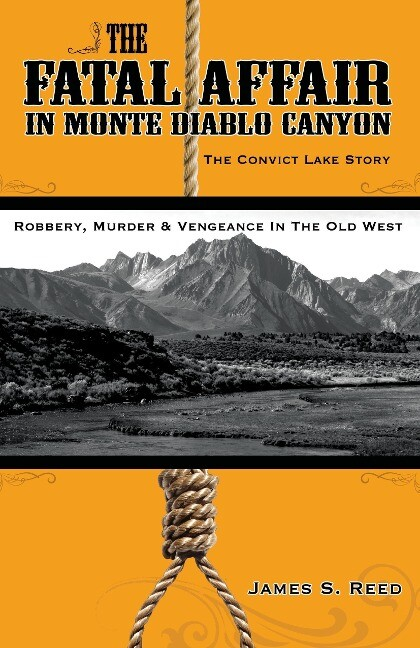 The Fatal Affair in Monte Diablo Canyon: The Convict Lake Story-Robbery, Murder and Vengeance in the Old West als Taschenbuch