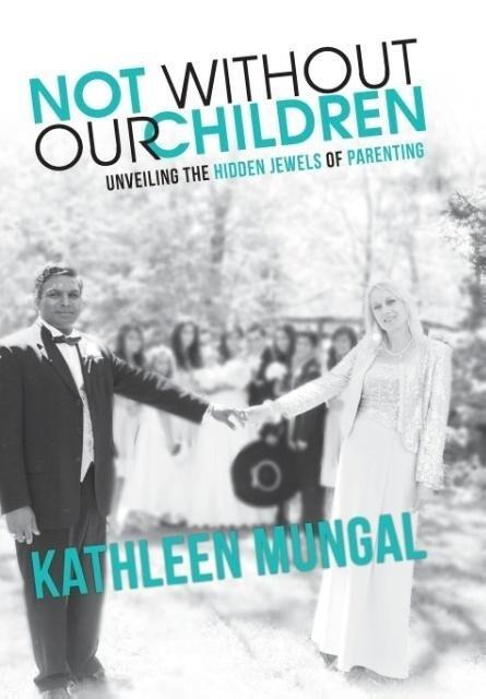 Not Without Our Children - Unveiling the Hidden Jewels of Parenting als Buch (gebunden)