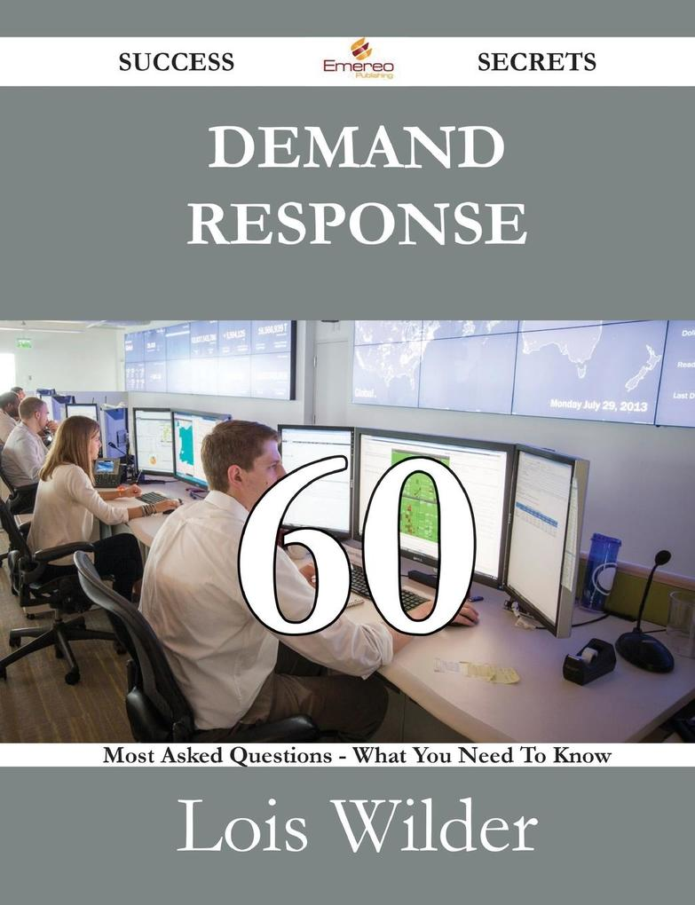 Demand Response 60 Success Secrets - 60 Most Asked Questions on Demand Response - What You Need to Know als Taschenbuch