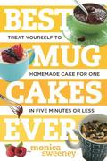 Best Mug Cakes Ever: Treat Yourself to Homemade Cake for One in Five Minutes or Less