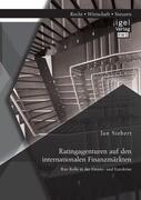 Ratingagenturen auf den internationalen Finanzmärkten: Ihre Rolle in der Finanz- und Eurokrise