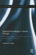 Inspired Knowledge in Islamic Thought: Al-Ghazali's Theory of Mystical Cognition and Its Avicennian Foundation