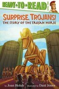 Surprise, Trojans!: The Story of the Trojan Horse
