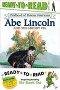 Childhood of Famous Americans Ready-To-Read Value Pack: Abe Lincoln and the Muddy Pig; Albert Einstein; John Adams Speaks for Freedom; George Washingt