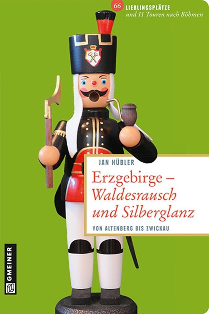 Erzgebirge - Waldesrausch und Silberglanz als e...