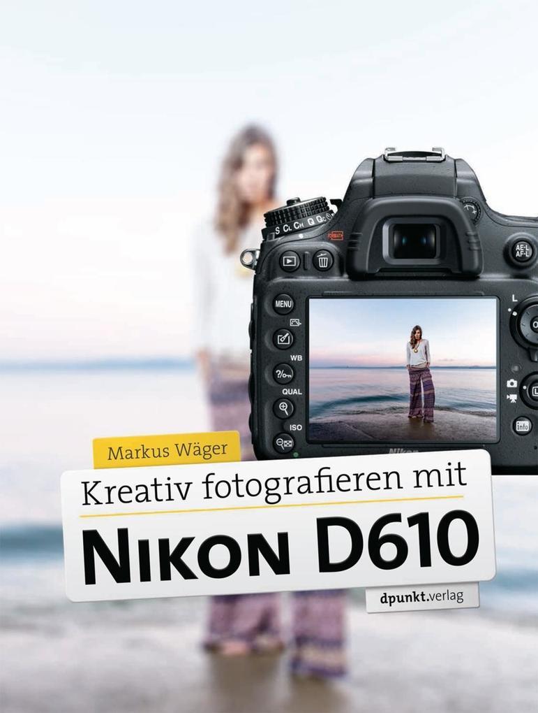 Kreativ fotografieren mit Nikon D610 als eBook ...