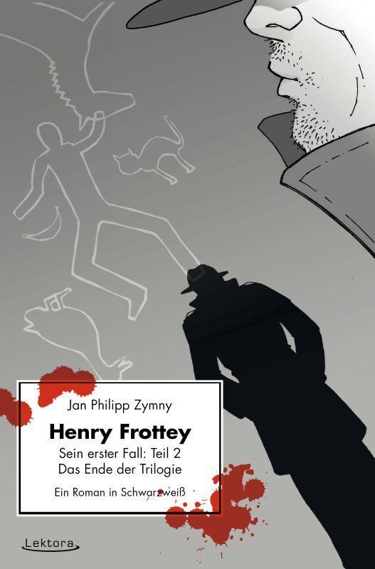 Henry Frottey - Sein erster Fall: Teil 2 - Das Ende der Trilogie als Buch