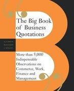 The Big Book of Business Quotations: More Than 5,000 Indispensable Observations on Commerce, Work, Finance and Management