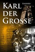 Kaiser Karls Leben. Die einzige zeitgenössische Biografie Karls des Großen