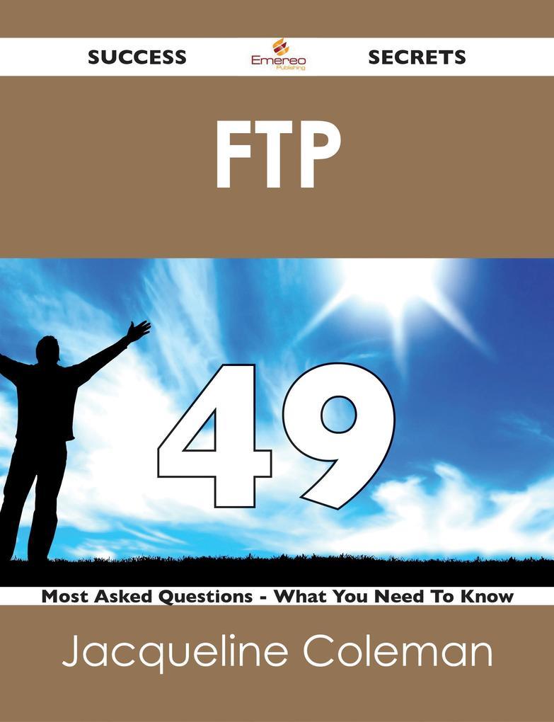 FTP 49 Success Secrets - 49 Most Asked Question...