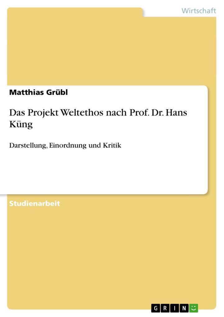 Das Projekt Weltethos nach Prof. Dr. Hans Küng ...