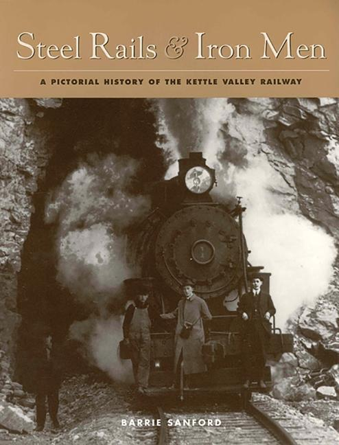 Steel Rails and Iron Men: A Pictorial History of the Kettle Valley Railway als Taschenbuch