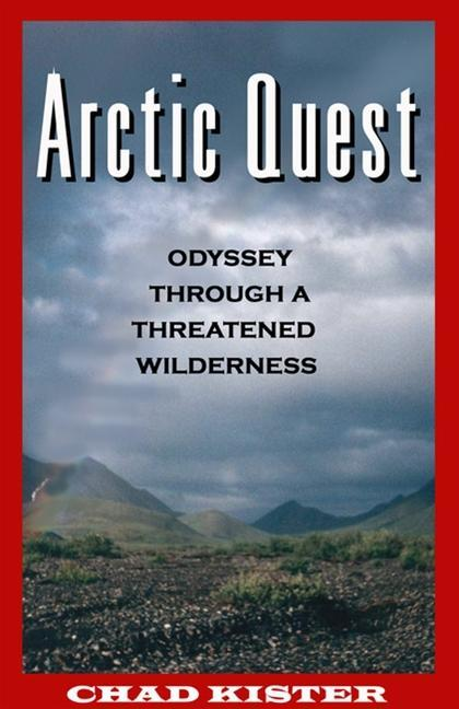 Arctic Quest: Odyessy Through a Threatened Wilderness als Taschenbuch