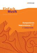 Komponieren und improvisieren im Unterricht. EinFach Musik