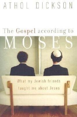 The Gospel According to Moses: What My Jewish Friends Taught Me about Jesus als Taschenbuch