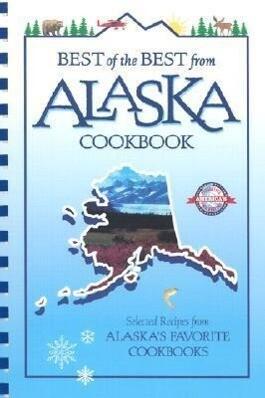 Best of the Best from Alaska Cookbook: Selected Recipes from Alaska's Favorite Cookbooks als Taschenbuch